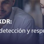 (Re)Definiendo XDR: cómo mejorar la detección y respuesta de amenazas